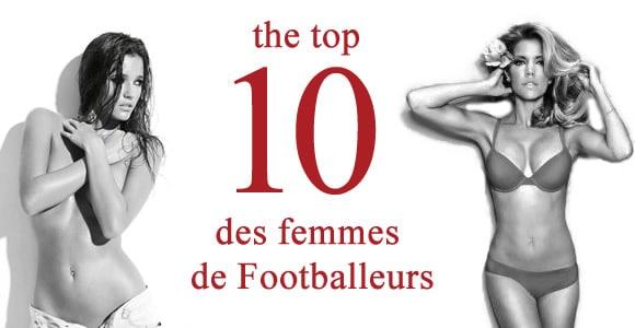 Top 10 des plus belles femmes de footballeurs