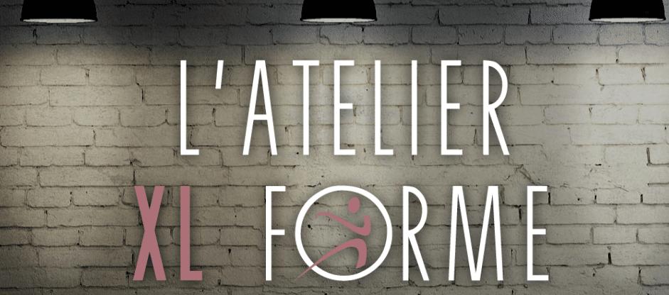 Atelier XL Forme : le seul atelier pour garder la forme.
