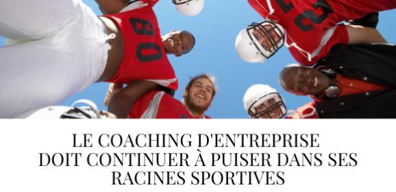 Pour rester utile à l'entreprise, le coaching doit continuer à puiser dans ses racines sportives